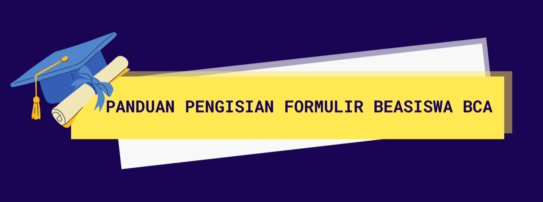 PANDUAN PENGISIAN FORMULIR BEASISWA BCA