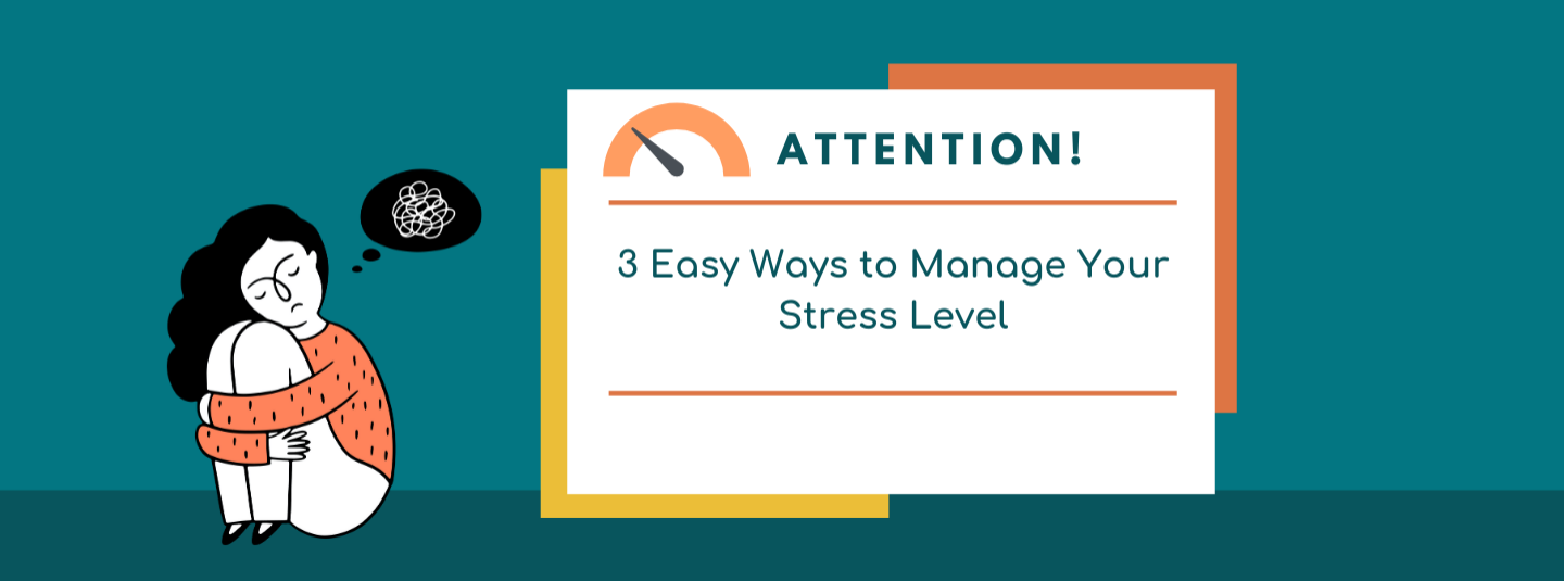 3 Easy Ways to Manage Your Stress Level
