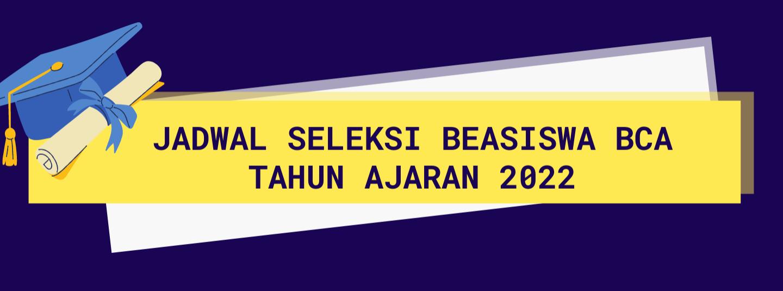 JADWAL SELEKSI BEASISWA BCA 2022