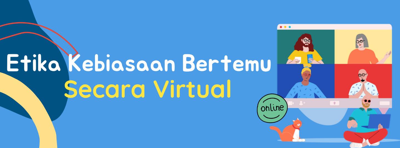 Etika Kebiasaan Bertemu Secara Virtual